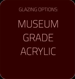 Museum Grade Acrylic